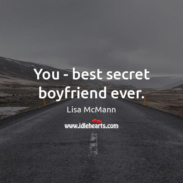 You – best secret boyfriend ever. Lisa McMann Picture Quote