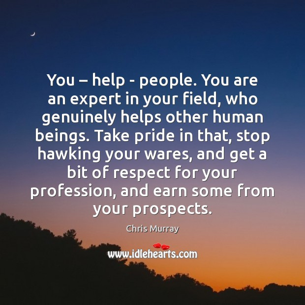 You – help – people. You are an expert in your field, who Image
