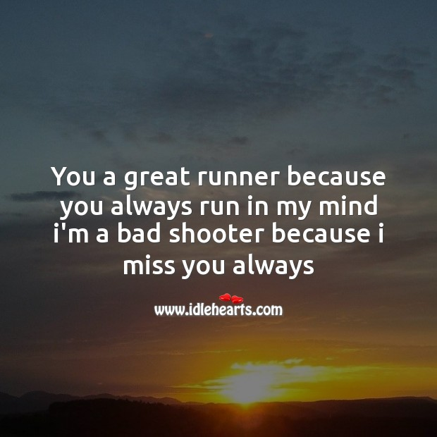 You a great runner because you always run in my mind Image
