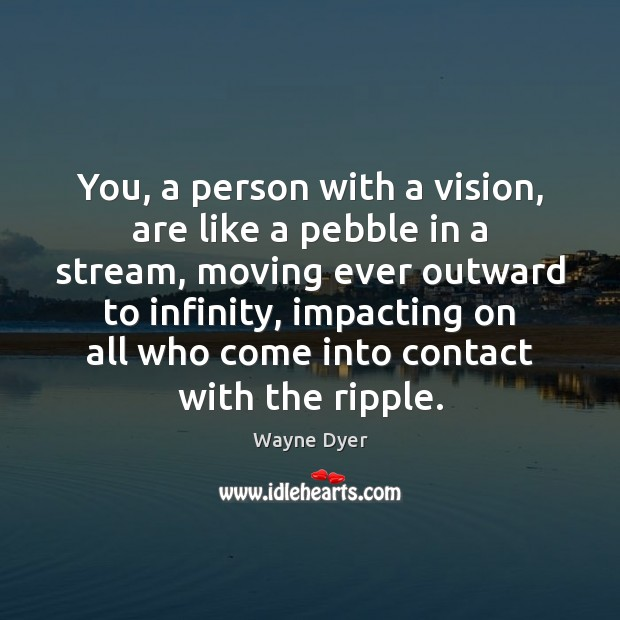 You, a person with a vision, are like a pebble in a Image