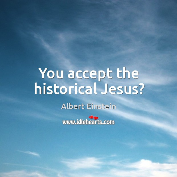 Image, You accept the historical Jesus?