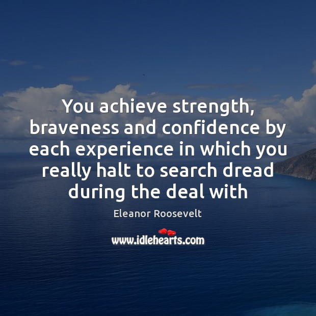 Image, You achieve strength, braveness and confidence by each experience in which you