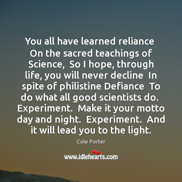 You all have learned reliance  On the sacred teachings of Science,  So Image