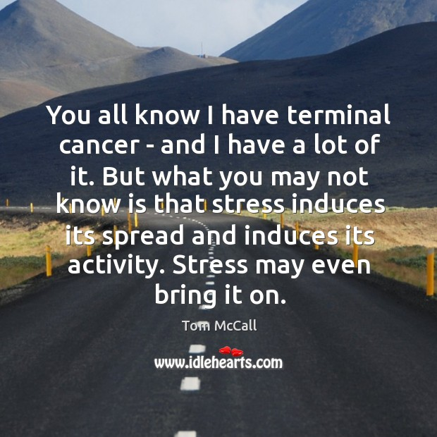 You all know I have terminal cancer – and I have a Tom McCall Picture Quote