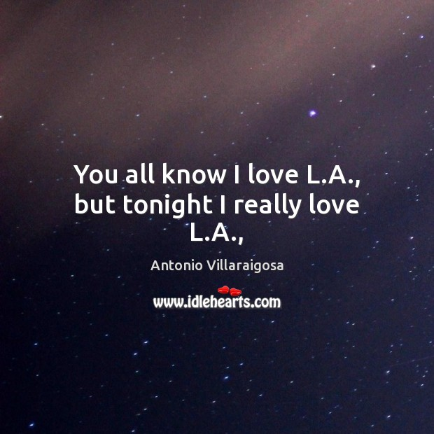 Image, You all know I love L.A., but tonight I really love L.A.,