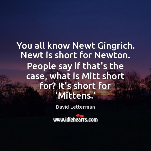 You all know Newt Gingrich. Newt is short for Newton. People say Image