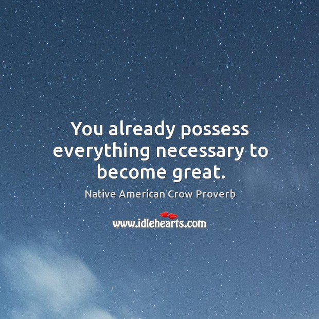 You already possess everything necessary to become great. Native American Crow Proverbs Image