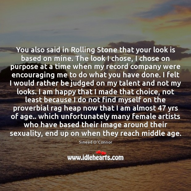 You also said in Rolling Stone that your look is based on Sinead O'Connor Picture Quote
