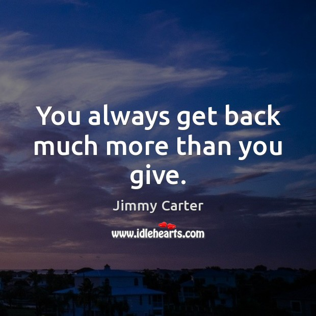 Image, You always get back much more than you give.