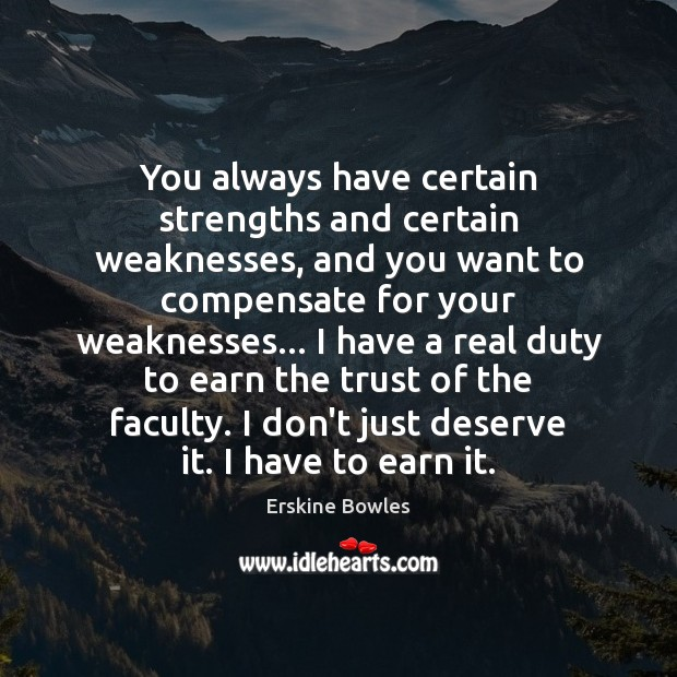 You always have certain strengths and certain weaknesses, and you want to Image