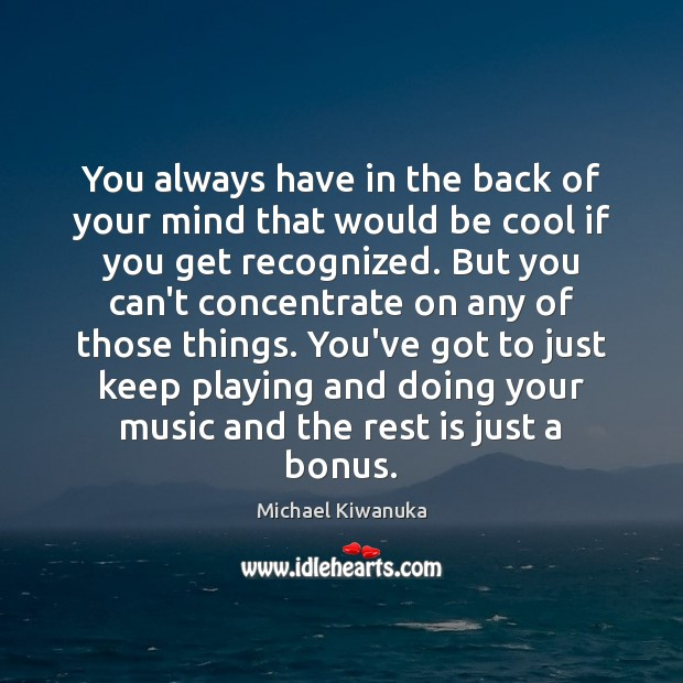 You always have in the back of your mind that would be Cool Quotes Image