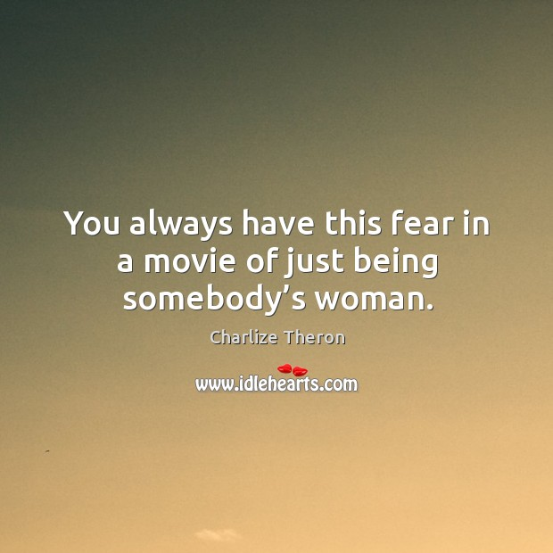 You always have this fear in a movie of just being somebody's woman. Image