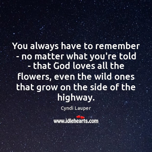 You always have to remember – no matter what you're told – Cyndi Lauper Picture Quote