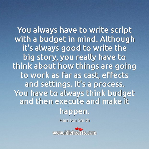 Image, You always have to write script with a budget in mind. Although