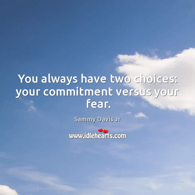 Image, You always have two choices: your commitment versus your fear.