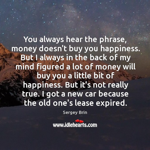 You always hear the phrase, money doesn't buy you happiness. But I Image