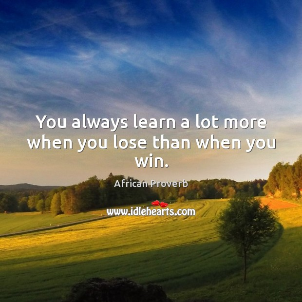 Image, You always learn a lot more when you lose than when you win.