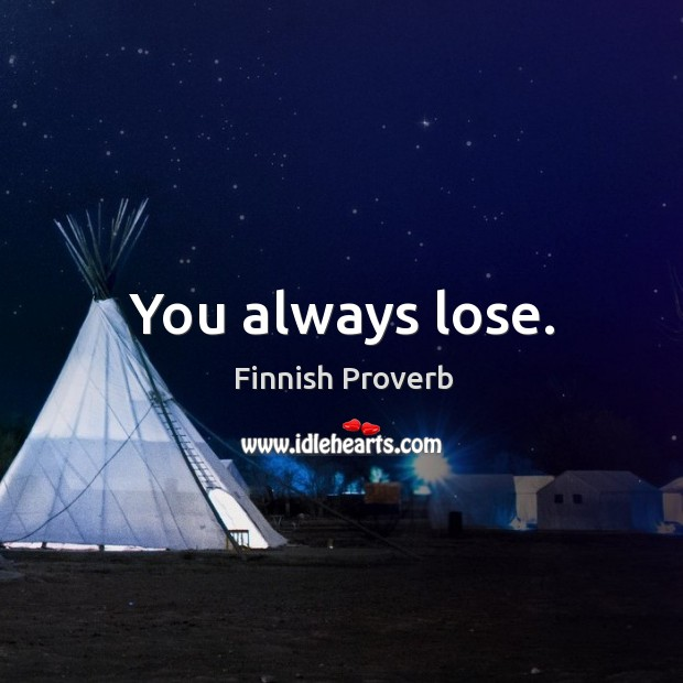 You always lose. Finnish Proverbs Image