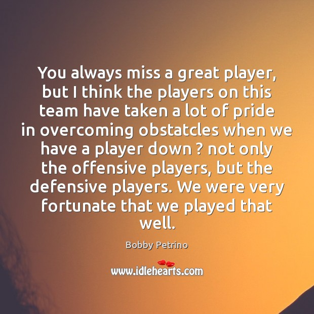 Image, You always miss a great player, but I think the players on