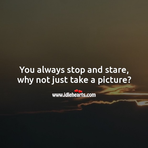You always stop and stare, why not just take a picture? Funny Love Messages Image