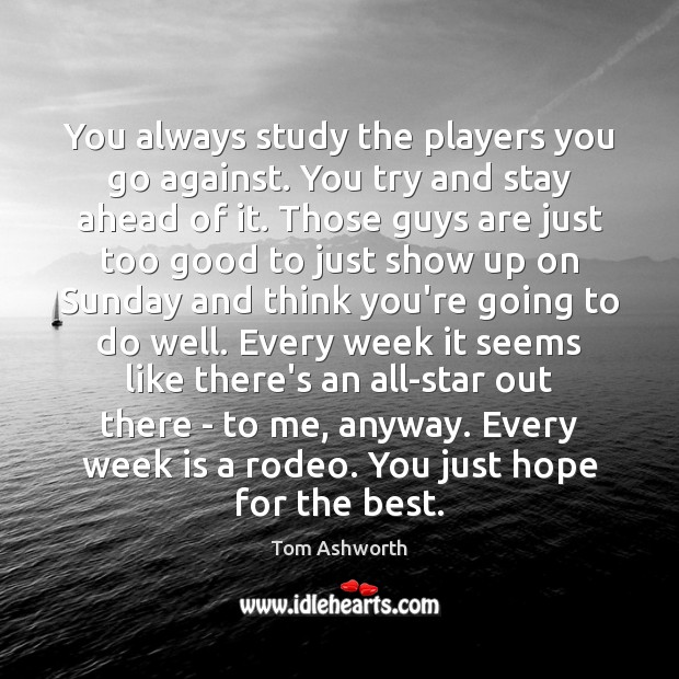 Image, You always study the players you go against. You try and stay