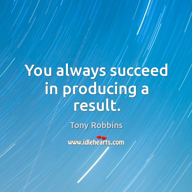 You always succeed in producing a result. Image