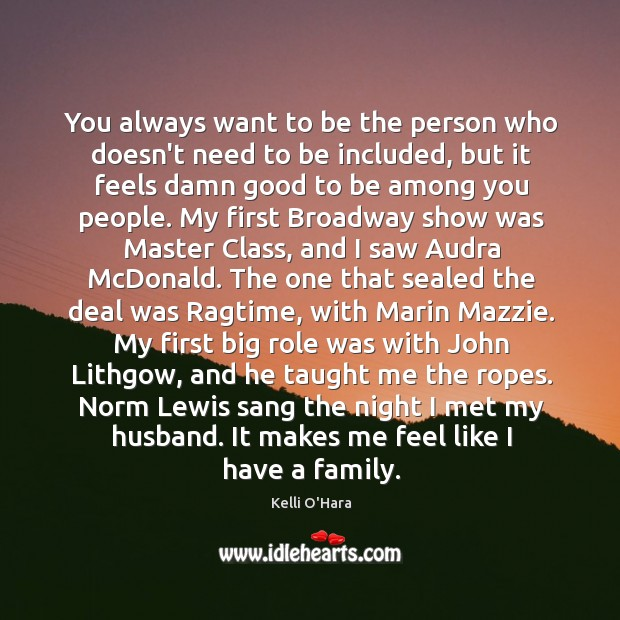 You always want to be the person who doesn't need to be Kelli O'Hara Picture Quote