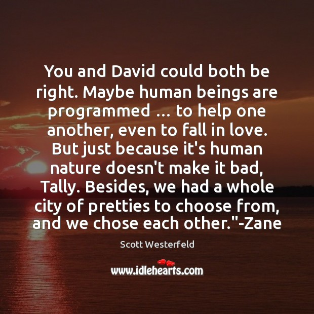You and David could both be right. Maybe human beings are programmed … Image