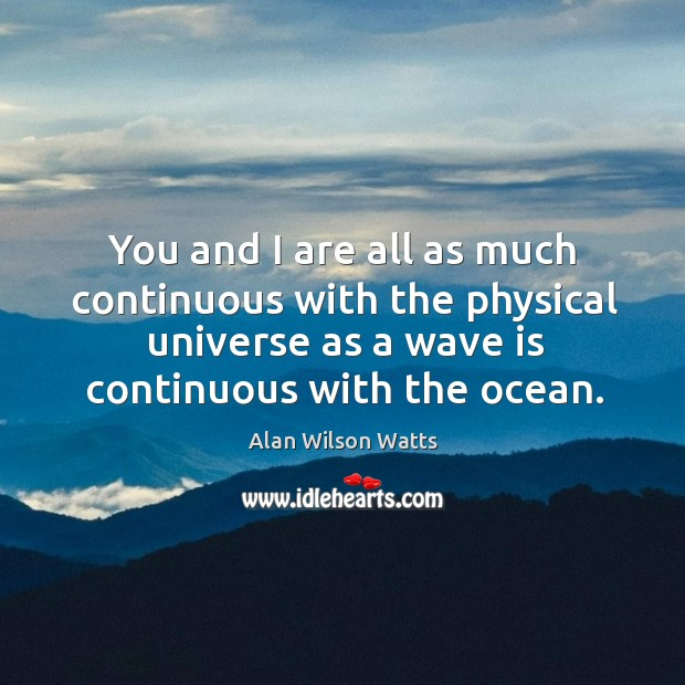 Image, You and I are all as much continuous with the physical universe as a wave