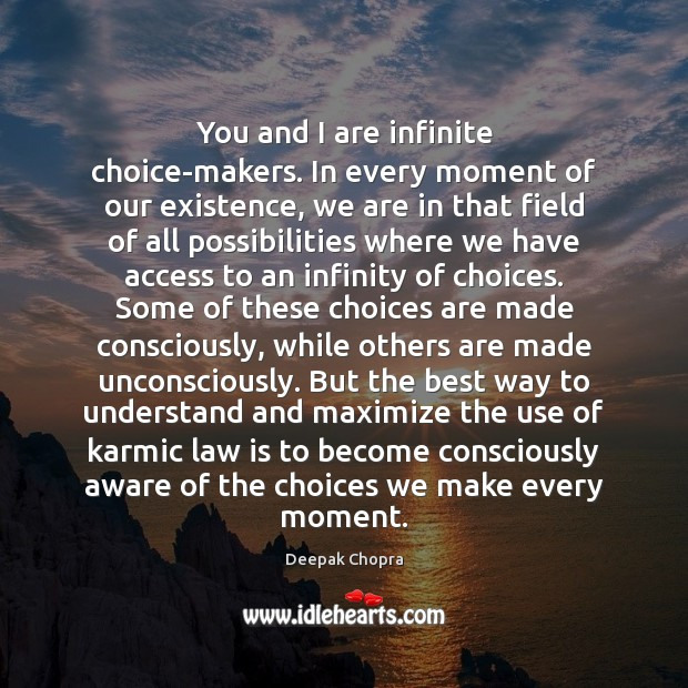You and I are infinite choice-makers. In every moment of our existence, Image