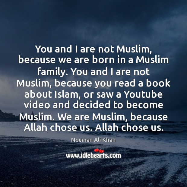 You and I are not Muslim, because we are born in a Image