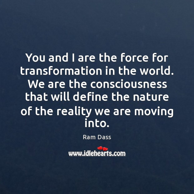 You and I are the force for transformation in the world. We Image