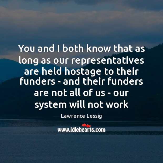 You and I both know that as long as our representatives are Image