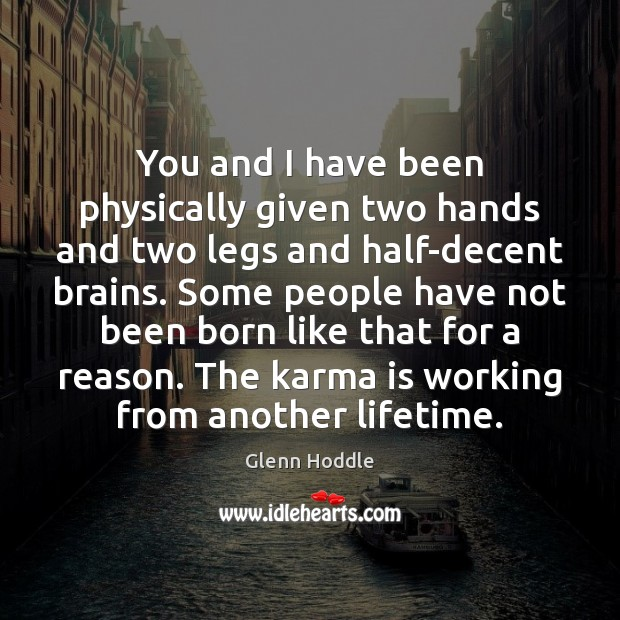 You and I have been physically given two hands and two legs Karma Quotes Image