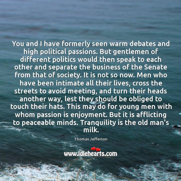 Image, You and I have formerly seen warm debates and high political passions.