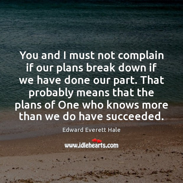 You and I must not complain if our plans break down if Complain Quotes Image