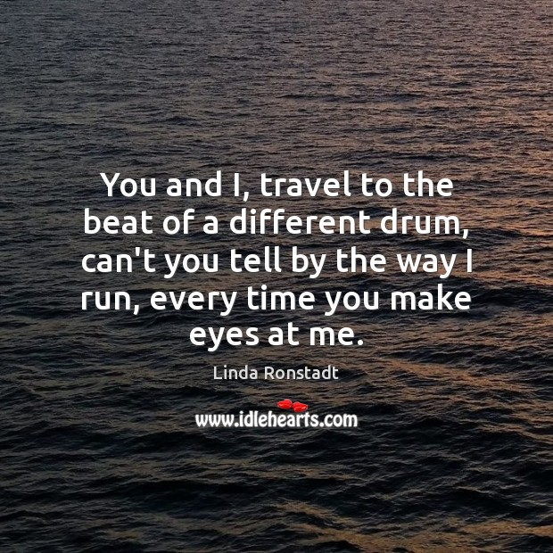 Image, You and I, travel to the beat of a different drum, can't