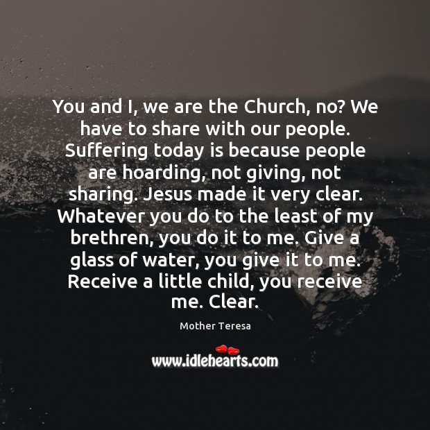 Image, You and I, we are the Church, no? We have to share