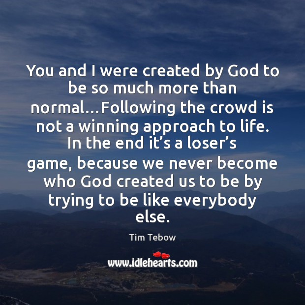 You and I were created by God to be so much more Tim Tebow Picture Quote