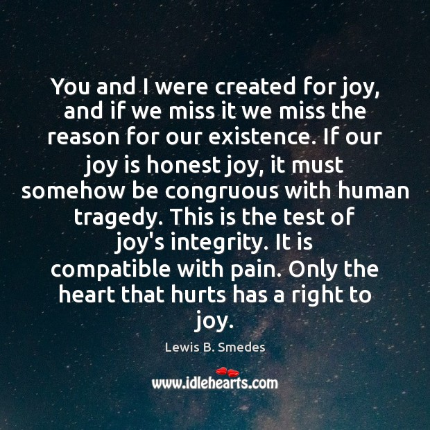 You and I were created for joy, and if we miss it Lewis B. Smedes Picture Quote