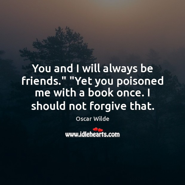 """Image, You and I will always be friends."""" """"Yet you poisoned me with"""