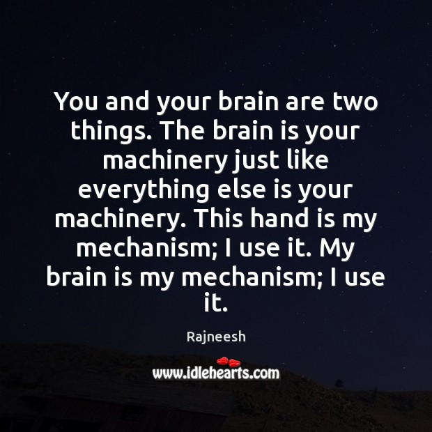 Image, You and your brain are two things. The brain is your machinery