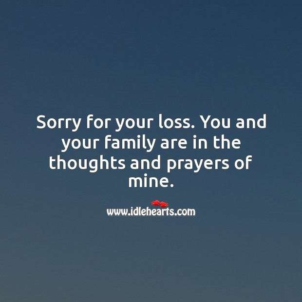 You and your family are in the thoughts and prayers of mine. Sympathy Messages Image