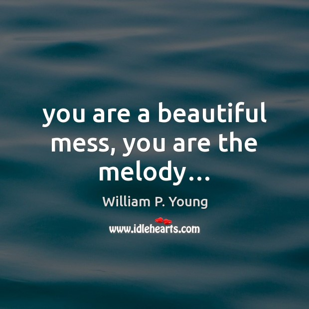 Image, You are a beautiful mess, you are the melody…
