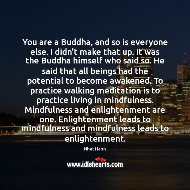 You are a Buddha, and so is everyone else. I didn't make Nhat Hanh Picture Quote