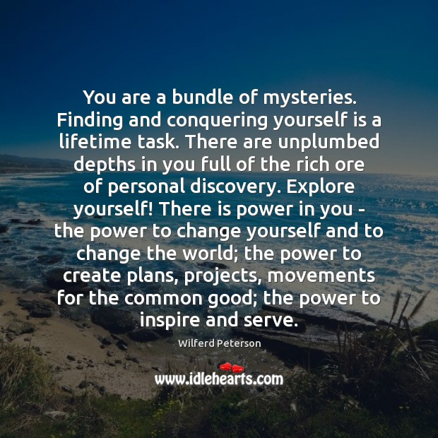 You are a bundle of mysteries. Finding and conquering yourself is a Wilferd Peterson Picture Quote