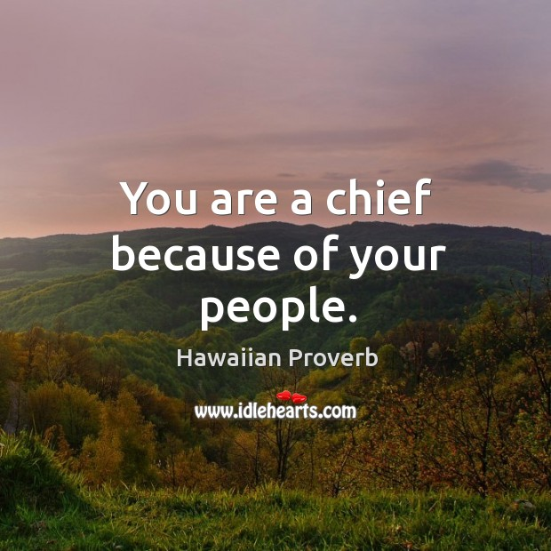 Image, You are a chief because of your people.
