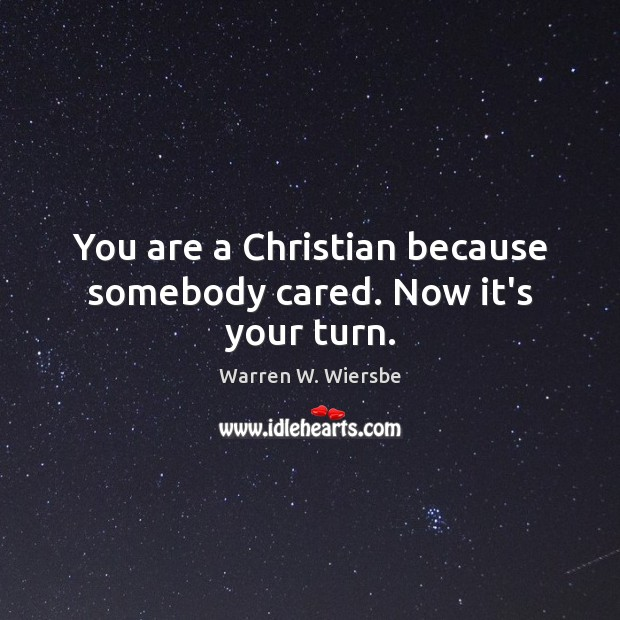 You are a Christian because somebody cared. Now it's your turn. Image