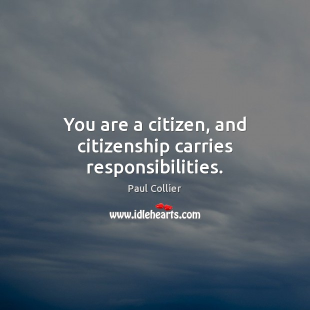 You are a citizen, and citizenship carries responsibilities. Image