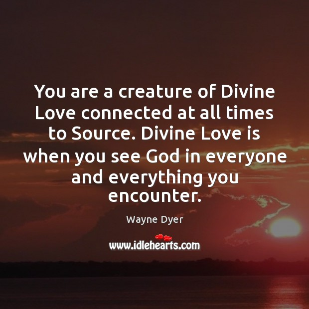 Image, You are a creature of Divine Love connected at all times to